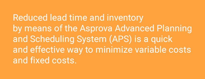 [Translate to US:] Reduced lead time and inventory by APS System is a quick and effective way to minimize variable costs and fixed costs